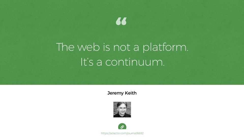 Quote from Jeremy Keith: The web is not a platform. It's a continuum.