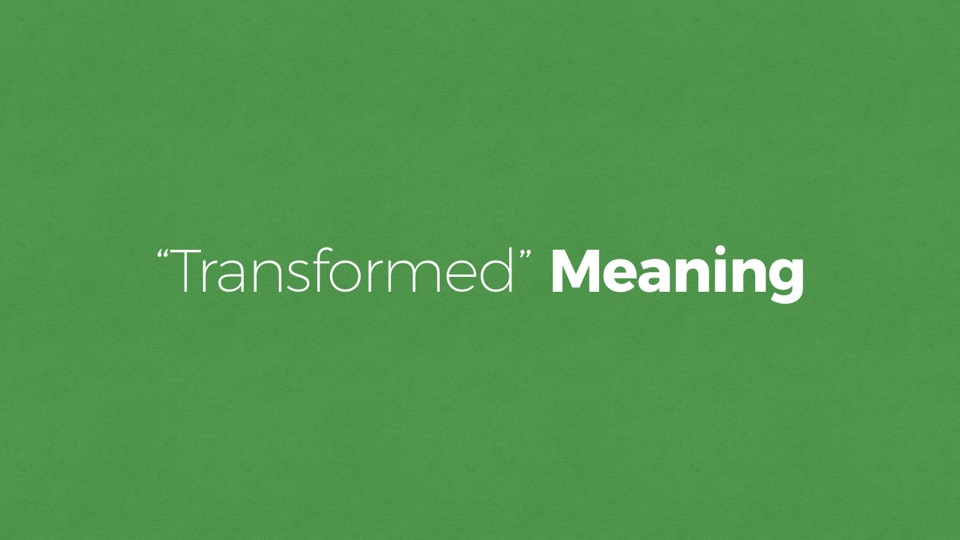 'Transformed' Meaning