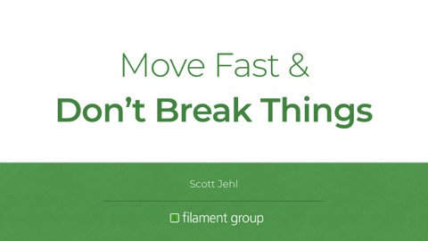 Move Fast & Don't Break Things