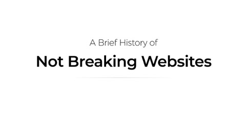 A Brief History of Not Breaking Websites