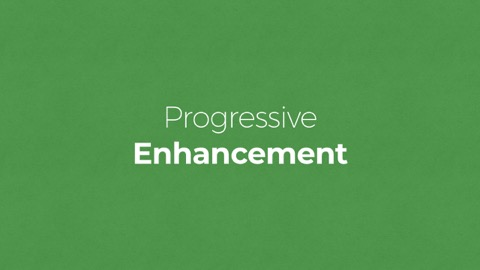Progressive Enhancement