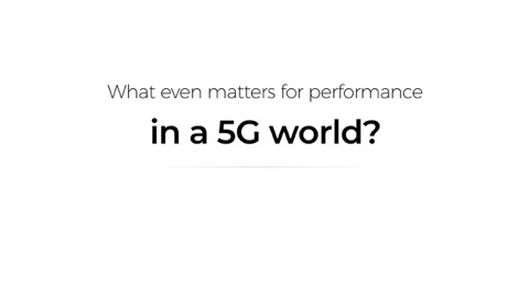 What even matters for performance in a 5G world?