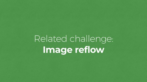 Related Challenge: image reflow