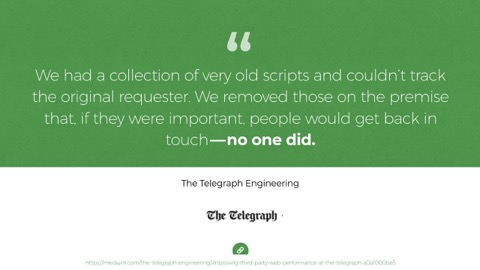 Quote: We had a collection of very old scripts and couldn't track the original requester. We removed those on the premise that, if they were important, people would get back in touch — no one did. - The Telegraph Engineering
